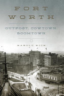 Fort Worth: Outpost, Cowtown, Boomtown