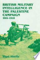 British Military Intelligence in the Palestine Campaign  1914 1918