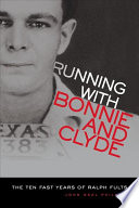 link to Running with Bonnie and Clyde : the ten fast years of Ralph Fults in the TCC library catalog