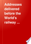Addresses Delivered Before the World's Railway Commerce Congress