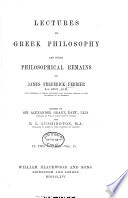 Lectures on Greek Philosophy and Other Philosophical Remains of James Frederick Ferrier...