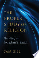 The Proper Study of Religion After Jonathan Z. Smith