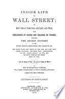 Inside Life in Wall Street; Or, How Great Fortunes are Lost & Won ...