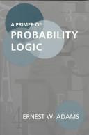 A Primer of Probability Logic