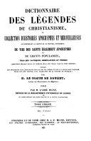 Dictionnaire des Legendes du Christianisme, ou Collection d'Histoires Apocryphes et Merveilleuses (etc.)