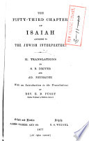 The fifty-third chapter of Isaiah according to the Jewish interpreters: Translations, by S. R. Driver and A. Naubauer