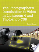 The Photographer S Introduction To Video In Lightroom 4 And Photoshop Cs6