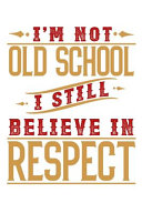 I m Not Oldschool I Still Believe in Respect