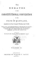 The Debates of the Constitutional Convention of the State of Maryland  Assembled at the City of Annapolis  Wednesday  April 27  1964