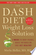 """The Dash Diet Weight Loss Solution: 2 Weeks to Drop Pounds, Boost Metabolism, and Get Healthy"" by Marla Heller"