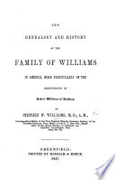 The Genealogy and History of the Family of Williams in America  More Particularly of the Descendants of Robert Williams of Roxburg