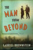 The Man from Beyond: A Novel Book