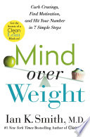 """Mind over Weight: Curb Cravings, Find Motivation, and Hit Your Number in 7 Simple Steps"" by Ian K. Smith, M.D."