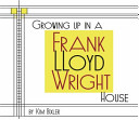 Growing Up in a Frank Lloyd Wright House Pdf/ePub eBook
