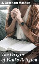 The Origin of Paul's Religion [Pdf/ePub] eBook