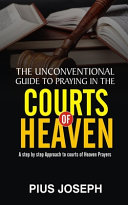 The Unconventional Guide to Praying in the Courts of Heaven