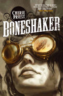 Boneshaker: The Clockwork Century 1