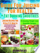 Guide For Juicing For Health Fat Burning Smoothies 35 Amazing Vitality Juices Smoothies For Fat Burning Blender Recipes
