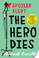 """Spoiler Alert: The Hero Dies: A Memoir of Love, Loss, and Other Four-Letter Words"" by Michael Ausiello"