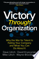 Victory Through Organization Why The War For Talent Is Failing Your Company And What You Can Do About It