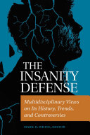 The Insanity Defense: Multidisciplinary Views on its History, Trends, and Controversies