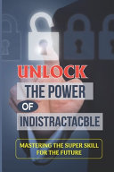 Unlock The Power Of Indistractacble