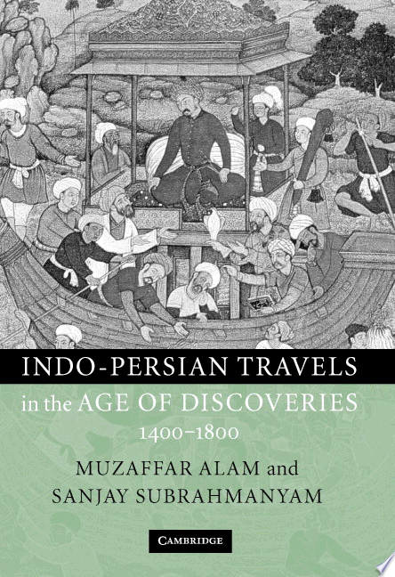 Indo Persian Travels in the Age of Discoveries  1400 1800