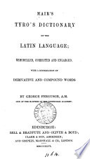 Mair s Tyro s dictionary of the Latin language  remodelled by G  Ferguson