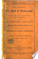 The Universal Text Book Of Photography Or Instructions Hints Formul And Useful Information On The Various Photographic Processes With A Chapter On The Sthetics Of Photography From The French Of Monsieur Disderi