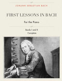First Lessons in Bach  Books I and II Complete for the Piano