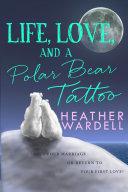 Life  Love  and a Polar Bear Tattoo