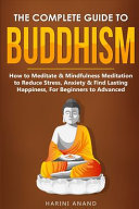 The Complete Guide to Buddhism, How to Meditate & Mindfulness Meditation to Reduce Stress, Anxiety & Find Lasting Happiness, For Beginners to Advanced (3 in 1 Bundle) Pdf/ePub eBook