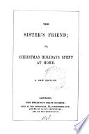 The sister's friend; or, Christmas holidays spent at home