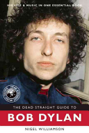 The Dead Straight Guide to Bob Dylan by Nigel Williamson