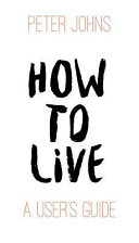 How to Live  A User s Guide