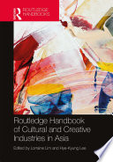 Routledge Handbook of Cultural and Creative Industries in Asia Book