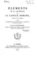 Éléments de la grammaire de la langue romane, avant l'an 1000, précédés de recherches sur l'origine et la formation de cette langue