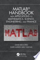 MATLAB Handbook with Applications to Mathematics  Science  Engineering  and Finance