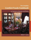 The Complete Comfort Foods Cookbook   an Heirloom of Recipes and Photos