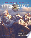 """A Climber's Guide to the Teton Range"" by Leigh N. Ortenburger, Reynold G. Jackson"