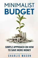 Minimalist Budget  Simple Strategies On How To Save More and Become Financially Secure