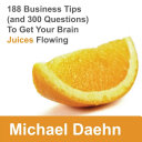 188 Business Tips  and 300 Questions  to Get Your Brain Juices Flowing