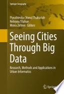 """""""Seeing Cities Through Big Data: Research, Methods and Applications in Urban Informatics"""" by Piyushimita (Vonu) Thakuriah, Nebiyou Tilahun, Moira Zellner"""