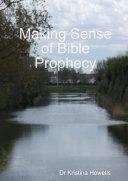 Making Sense of Bible Prophecy