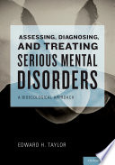 Assessing  Diagnosing  and Treating Serious Mental Disorders