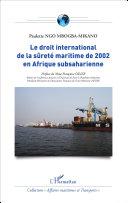 Le droit international de la sûreté maritime de 2002 en Afrique subsaharienne
