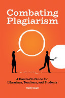 Combating Plagiarism: A Hands-On Guide for Librarians, Teachers, and Students