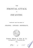 The frontal-attack of infantry, tr. from (the October number of the pamphlet issued by the ed. of the 'Militair Wochenblatt') by E. Newdigate