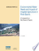 Environmental Water Needs And Impacts Of Irrigated Agriculture In River Basins A Framework For A New Research Program Book PDF