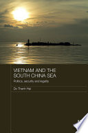 Vietnam and the South China Sea  : Politics, Security and Legality